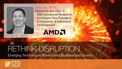 Preview: Keynote Address by AMD Advanced Research President & CEO Dr. Alan Lee at RETHINK DISRUPTION 2019