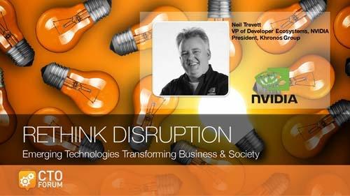 Preview: Keynote by NVIDIA VP of Developer Ecosystems Neil Trevett at RETHINK DISRUPTION 2017