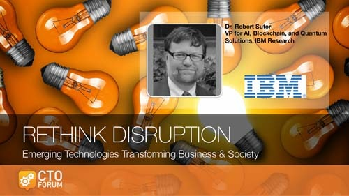 Keynote by IBM Research VP for AI, Blockchain, and Quantum Solutions Dr. Robert Sutor at RETHINK DISRUPTION 2017