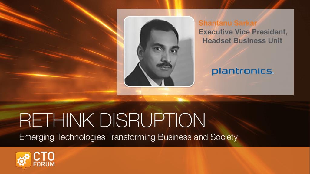 Keynote by Plantronics EVP, Headset Business Unit Shantanu Sarkar at RETHINK DISRUPTION 2018