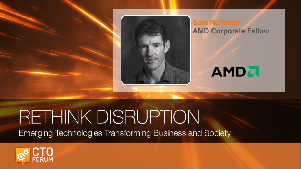 Preview of Keynote by AMD Corporate Fellow Dr. Sam Naffziger at RETHINK DISRUPTION 2018